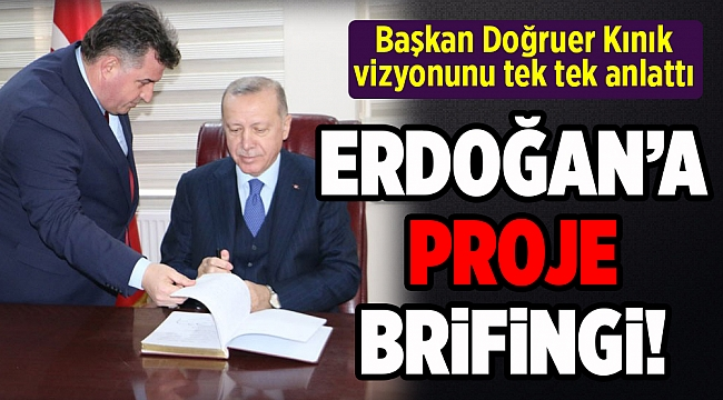Başkan Doğruer Cumhurbaşkanı Erdoğan'a Kınık vizyonunu anlattı