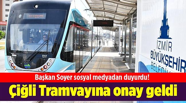 Başkan Soyer sosyal medyadan duyurdu! Çiğli Tramvayına onay geldi