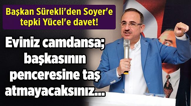 Başkan Sürekli'den Soyer'e tepki Yücel'e davet!