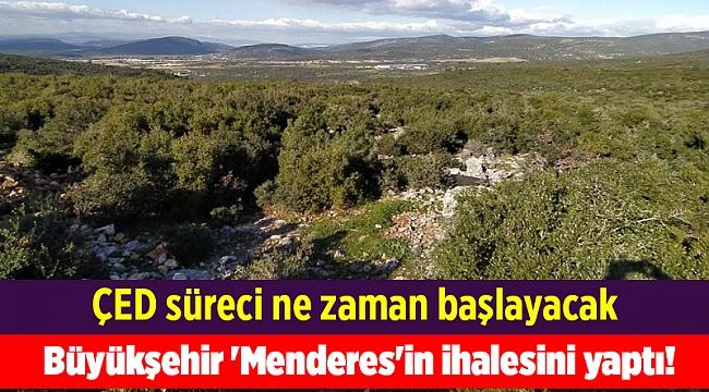 Büyükşehir 'Menderes'in ihalesini yaptı! ÇED süreci ne zaman başlayacak