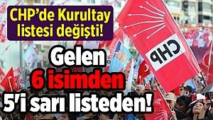 CHP'de Kurultay listesi değişti! Gelen 6 isimden 5'i sarı listeden!