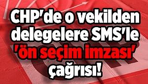 CHP'de o vekilden delegelere SMS'le 'ön seçim imzası' çağrısı!
