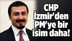 CHP İzmir'den PM'ye bir isim daha!