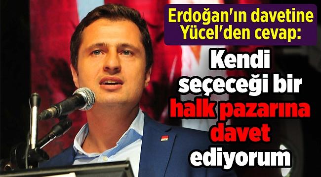 Erdoğan'ın davetine Yücel'den cevap: Kendi seçeceği bir halk pazarına davet ediyorum