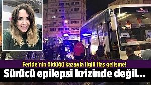 Feride'nin öldüğü kazayla ilgili flaş gelişme! Sürücü epilepsi krizinde değil...