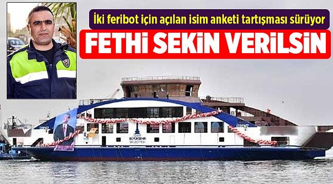 İki feribot için açılan isim anketinde 'Fethi Sekin' tartışması