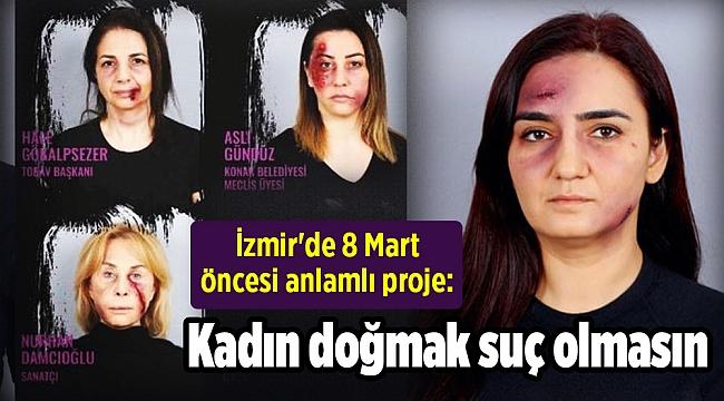 İzmir'de 8 Mart öncesi anlamlı proje: Kadın doğmak suç olmasın