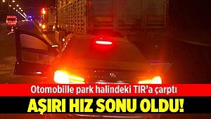 Otomobil park halindeki TIR'a çarptı: 1 ölü
