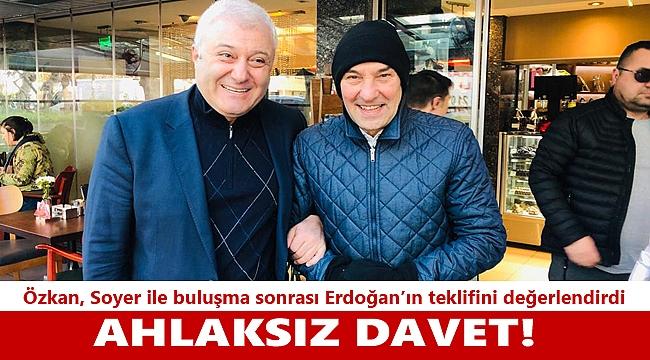 Özkan, Soyer ile yaptığı görüşme sonrası Erdoğan'ın teklifini değerlendirdi: