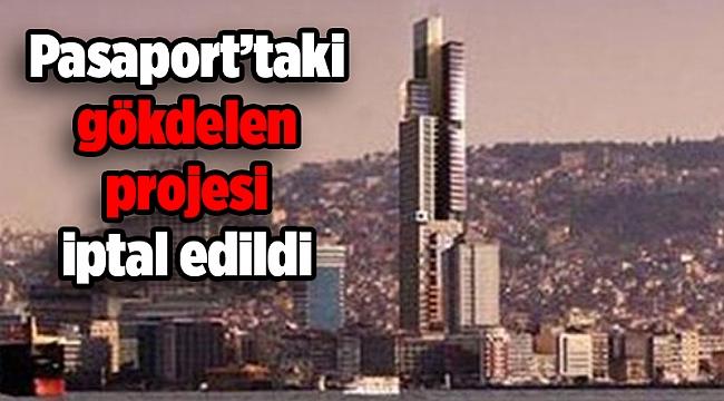 Pasaport'taki gökdelen projesi iptal edildi