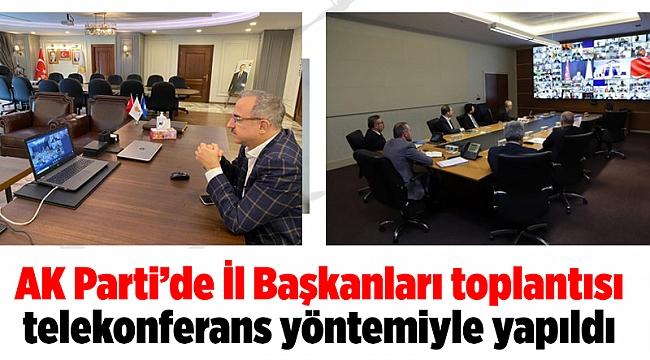 AK Parti`de İl Başkanları toplantısı telekonferans yöntemiyle yapıldı