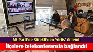 AK Parti'de Sürekli'den 'virüs' önlemi: İlçelere telekonferansla bağlandı!