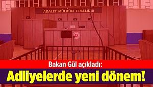 Bakan Gül açıkladı: Adliyelerde yeni dönem!
