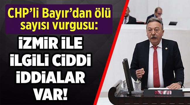 Bayır: 'İzmir'de ölü sayısı ile ilgili ciddi iddialar var'