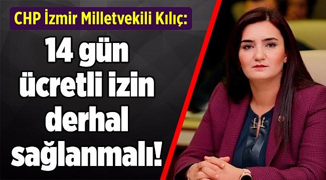 CHP'li Kılıç: 14 gün ücretli izin derhal sağlanmalı!