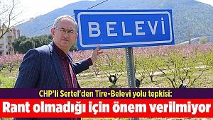 CHP'li Sertel'den Tire-Belevi yolu tepkisi: Rant olmadığı için önem verilmiyor