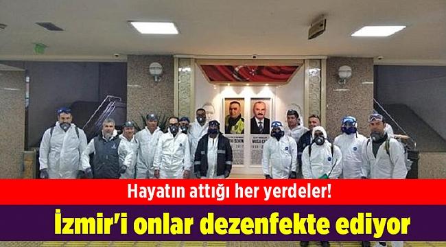 Hayatın attığı her yerdeler! İzmir'i onlar dezenfekte ediyor