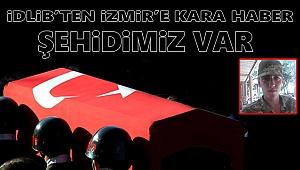 İdlib'ten İzmir'e kara haber... Şehidimiz var