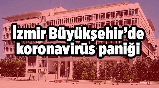 İzmir Büyükşehir'de koronavirüs paniği