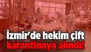 İzmir'de hekim çift karantinaya alındı!