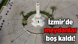İzmir'de meydanlar boş kaldı!