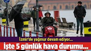 İzmir'de yağmur devam ediyor... İşte 5 günlük hava durumu...