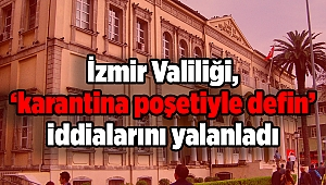 İzmir Valiliği, 'karantina poşetiyle defin' iddialarını yalanladı