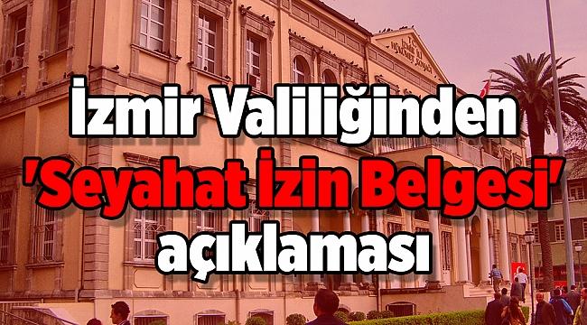 İzmir Valiliğinden 'Seyahat İzin Belgesi' açıklaması