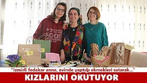 İzmirli fedakar anne, evinde yaptığı ekmekleri satarak kızlarını okutuyor