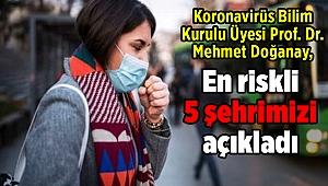 Koronavirüs Bilim Kurulu Üyesi Prof. Dr. Mehmet Doğanay, en riskli 5 şehrimizi açıkladı