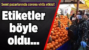 Semt pazarlarında corona virüs etkisi! Etiketler böyle oldu...