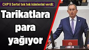 CHP'li Sertel tek tek isimlerini verdi: Tarikatlara para yağıyor