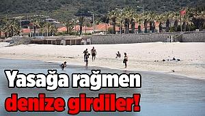 Yasağa rağmen denize girdiler!
