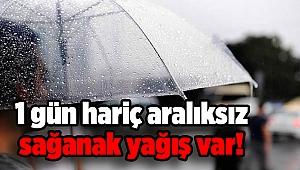 1 gün hariç aralıksız sağanak yağış var!