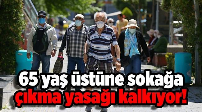 65 yaş üstüne sokağa çıkma yasağı kalkıyor!