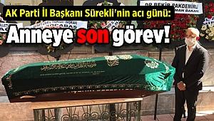 AK Parti İl Başkanı Sürekli'nin acı günü: Anneye son görev!