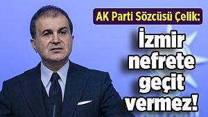 AK Parti Sözcüsü Çelik: İzmir nefrete geçit vermez!