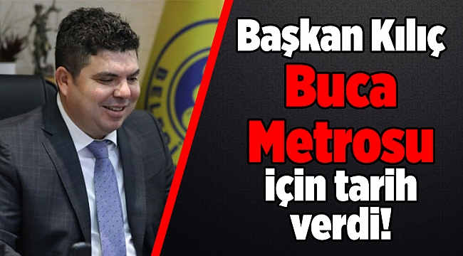 Başkan Kılıç Buca Metrosu için tarih verdi!