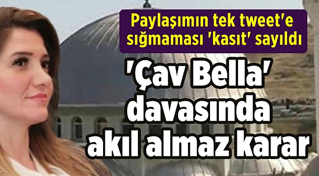 'Çav Bella' davasında akıl almaz karar: Paylaşımın tek tweet'e sığmaması 'kasıt' sayıldı