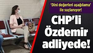 CHP'li Özdemir 'dini değerleri aşağılama' suçuyla adliyede!