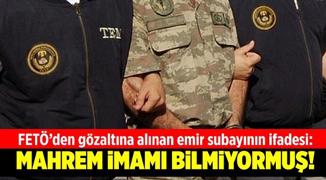 FETÖ'den gözaltına alınan emir subayının ifadesibelli oldu