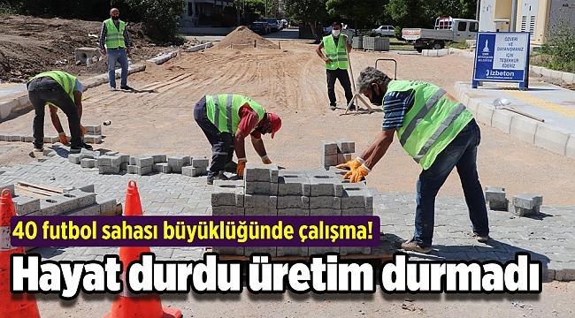 İzmir'de hayat durdu üretim durmadı: 40 futbol sahası büyüklüğünde çalışma!