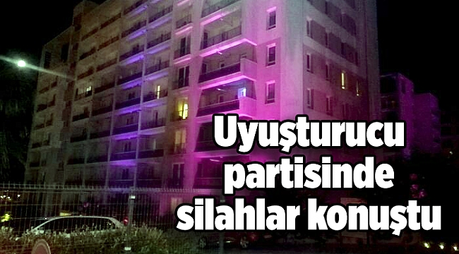 İzmir'de uyuşturucu partisinde silahlar konuştu