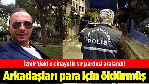 İzmir'deki o cinayetin sır perdesi aralandı! Arkadaşları para için öldürmüş
