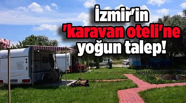 İzmir'in 'karavan oteli'ne yoğun talep!