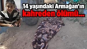 14 yaşındaki Armağan'ın kahreden ölümü...