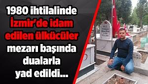 1980 ihtilalinde İzmir'de idam edilen ülkücüler mezarı başında dualarla yad edildi...
