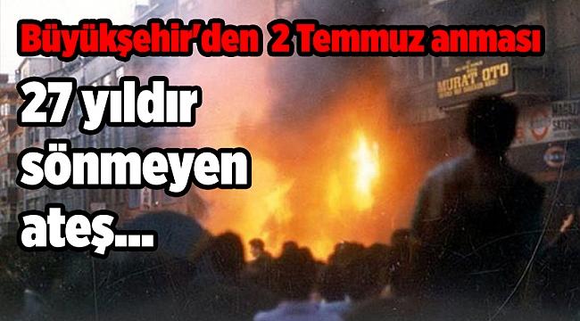 27 yıldır sönmeyen ateş... Büyükşehir'den 2 Temmuz anması