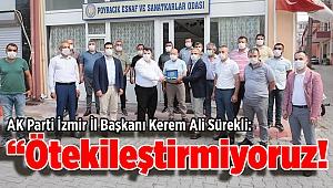 """AK Parti İzmir İl Başkanı Kerem Ali Sürekli: """"Ayırmıyor, kayırmıyor, ötekileştirmiyoruz!"""""""