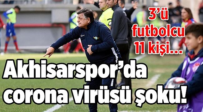 Akhisarspor'da corona virüsü şoku! 3'ü futbolcu 11 kişi…